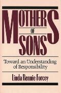 Mothers of Sons: Toward an Understanding of Responsibilty