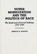 Voter Mobilization and the Politics of Race: The South and Universal Suffrage, 1952-1984