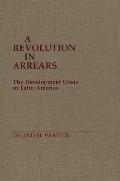 A Revolution in Arrears: The Development Crisis in Latin America
