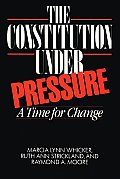 The Constitution Under Pressure: A Time for Change