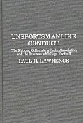 Unsportsmanlike Conduct: The National Collegiate Athletic Association and the Business of College Football