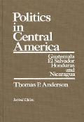 Politics in Central America: Guatemala, El Salvador, Honduras, and Nicaragua; Revised Edition