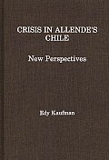 Crisis in Allende's Chile: New Perspectives