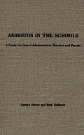 Asbestos in the Schools: A Guide for School Administrators, Teachers and Parents