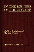 In the Business of Child Care: Employer Initiatives and Working Women
