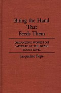 Biting the Hand That Feeds Them: Organizing Women on Welfare at the Grass Roots Level