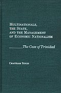 Multinationals, the State, and the Management of Economic Nationalism: The Case of Trinidad