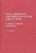 God, Germany, and Britain in the Great War: A Study in Clerical Nationalism