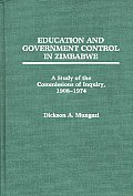 Education and Government Control in Zimbabwe: A Study of the Commissions of Inquiry, 1908-1974