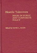 Hostile Takeovers: Issues in Public and Corporate Policy
