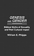 Genesis and Gender: Biblical Myths of Sexuality and Their Cultural Impact