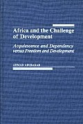 Africa and the Challenge of Development: Acquiescence and Dependency Versus Freedom and Development