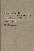 Sandy Patch: A Biography of Lt. Gen. Alexander M. Patch
