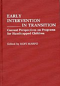 Early Intervention in Transition: Current Perspectives on Programs for Handicapped Children