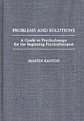 Problems and Solutions: A Guide to Psychotherapy for the Beginning Psychotherapist