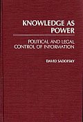 Knowledge as Power: Political and Legal Control of Information