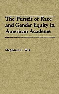 The Pursuit of Race and Gender Equity in American Academe