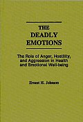 The Deadly Emotions: The Role of Anger, Hostility, and Aggression in Health and Emotional Well-Being