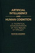 Artificial Intelligence and Human Cognition: A Theoretical Intercomparison of Two Realms of Intellect