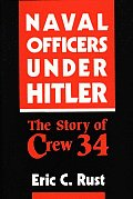 Naval Officers Under Hitler: The Story of Crew 34