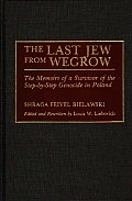 The Last Jew from Wegrow: The Memoirs of a Survivor of the Step-By-Step Genocide in Poland