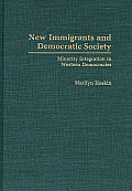 New Immigrants and Democratic Society: Minority Integration in Western Democracies