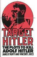 Target Hitler The Plots To Kill Adolf