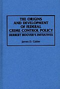 The Origins and Development of Federal Crime Control Policy: Herbert Hoover's Initiatives