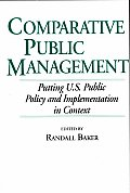 Comparative Public Management: Putting U.S. Public Policy and Implementation in Context