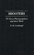 Shooters: TV News Photographers and Their Work