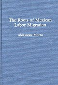 The Roots of Mexican Labor Migration