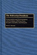 The Bolivarian Presidents: Conversations and Correspondence with Presidents of Bolivia, Peru, Ecuador, Colombia, and Venezuela