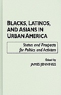 Blacks, Latinos, and Asians in Urban America: Status and Prospects for Politics and Activism