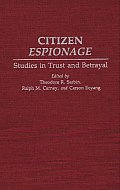 Citizen Espionage: Studies in Trust and Betrayal
