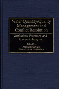 Water Quantity/Quality Management and Conflict Resolution: Institutions, Processes, and Economic Analyses