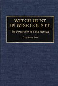 Witch Hunt in Wise County: The Persecution of Edith Maxwell