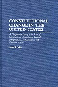 Constitutional Change in the United States: A Comparative Study of the Role of Constitutional Amendments, Judicial Interpretations, and Legislative an