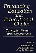 Privatizing Education and Educational Choice: Concepts, Plans, and Experiences