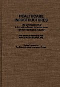 Healthcare Infostructures: The Development of Information-Based Infrastructures for the Healthcare Industry