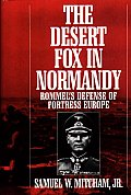 Desert Fox in Normandy Rommels Defense of Fortress Europe