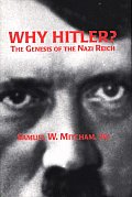 Why Hitler?: The Genesis of the Nazi Reich