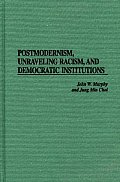 Postmodernism, Unraveling Racism, and Democratic Institutions