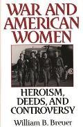 War & American Women Heroism Deeds & Controversy