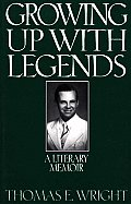 Growing Up with Legends: A Literary Memoir