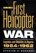 The First Helicopter War: Logistics and Mobility in Algeria, 1954-1962 Cover