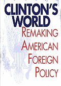 Clinton's World: Remaking American Foreign Policy