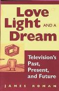 Love Light & a Dream Televisions Past Present & Future