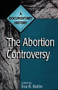 The Abortion Controversy: A Documentary History
