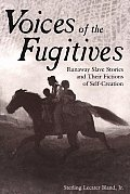 Praeger Special Studies in U.S. Economic, Social, and Politi #199: Voices of the Fugitives: Runaway Slave Stories and Their Fictions of Self-Creation