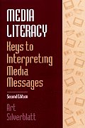 Media Literacy: Keys to Interpreting Media Messages Second Edition